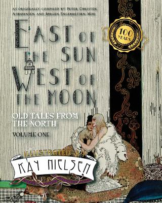 East of the Sun West of the Moon: Old Tales from the North Volume 1 - Nielsen, Kay, and Asbjornsen, Peter Christen (Compiled by), and Moe, Jorgen Engebretsen (Compiled by)