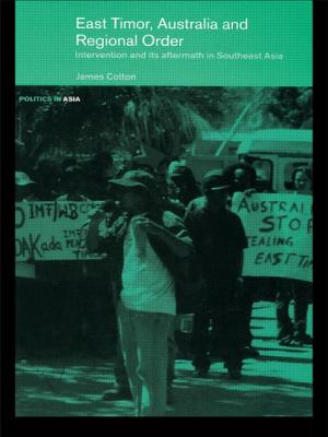 East Timor, Australia and Regional Order: Intervention and Its Aftermath in Southeast Asia - Cotton James, S