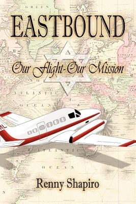 Eastbound: Our Flight - Our Mission - Shapiro, Renny