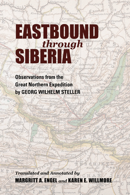 Eastbound Through Siberia: Observations from the Great Northern Expedition - Slaght, Jonathan C (Foreword by), and Engel, Margritt A (Translated by), and Willmore, Karen E (Translated by)