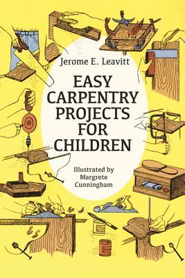 Easy Carpentry Projects for Children - Leavitt, Jerome E