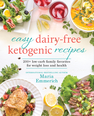Easy Dairy-Free Ketogenic Recipes, 1: Family Favorites Made Low-Carb and Healthy - Emmerich, Maria