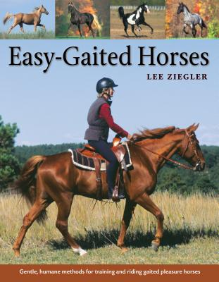 Easy-Gaited Horses: Gentle, Humane Methods for Training and Riding Gaited Pleasure Horses - Ziegler, Lee, and Poe, Rhonda Hart (Foreword by)
