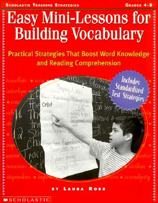 Easy Mini-Lessons for Building Vocabulary: Practical Strategies That Boost Word Knowledge and Reading Comprehension - Robb, Laura, and Lynch, Judy