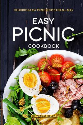 Easy Picnic Cookbook: Delicious Easy Picnic Recipes for All Ages - Kelly, Thomas