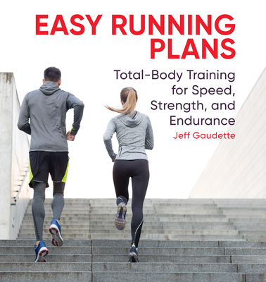 Easy Running Plans: Total-Body Training for Speed, Strength, and Endurance - Gaudette, Jeff