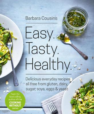 Easy Tasty Healthy: All Recipes Free from Gluten, Dairy, Sugar, Soya, Eggs and Yeast - Cousins, Barbara