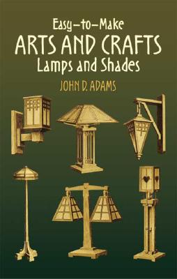 Easy-To-Make Arts and Crafts Lamps and Shades - Adams, John D