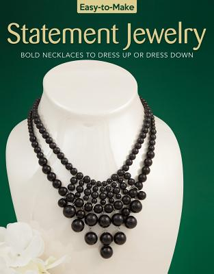 Easy-To-Make Statement Jewelry: Bold Necklaces to Dress Up or Dress Down - Daniel, Kristine Regan