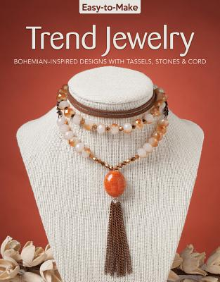 Easy-To-Make Trend Jewelry: Bohemian-Inspired Designs with Tassels, Stones & Cord - Daniel, Kristine Regan