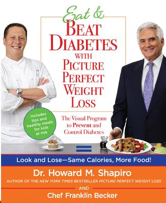Eat & Beat Diabetes with Picture Perfect Weight Loss: The Visual Program to Prevent and Control Diabetes - Shapiro, Howard M, Dr., M.D.