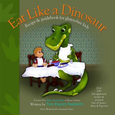 Eat Like a Dinosaur: Recipe & Guidebook for Gluten-Free Kids - Paleo Parents