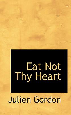 Eat Not Thy Heart - Gordon, Julien