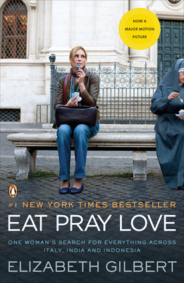 Eat Pray Love: One Woman's Search for Everything Across Italy, India and Indonesia - Gilbert, Elizabeth