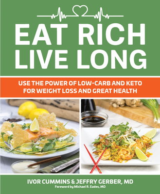 Eat Rich, Live Long, 1: Mastering the Low-Carb & Keto Spectrum for Weight Loss and Longevity - Cummins, Ivor, and Gerber, Jeffry, Dr.