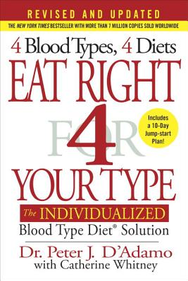 Eat Right 4 Your Type: The Individualized Blood Type Diet Solution - D'Adamo, Peter J, Dr., and Whitney, Catherine