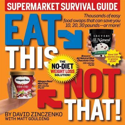 Eat This, Not That! Supermarket Survival Guide: The No-Diet Weight Loss Solution - Zinczenko, David, and Goulding, Matt