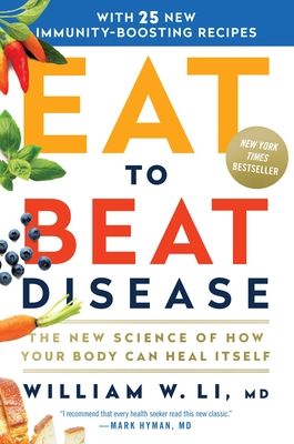 Eat to Beat Disease: The New Science of How Your Body Can Heal Itself - Li, William W