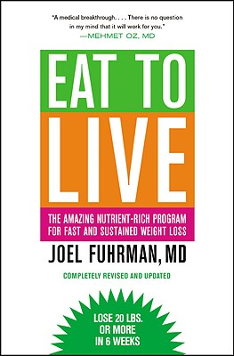 Eat to Live: The Amazing Nutrient-Rich Program for Fast and Sustained Weight Loss - Fuhrman, Joel, MD