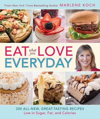 Eat What You Love--Everyday!: 200 All-New, Great-Tasting Recipes Low in Sugar, Fat, and Calories - Koch, Marlene, R.D.