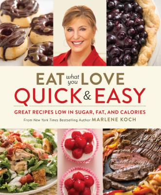 Eat What You Love: Quick & Easy: Great Recipes Low in Sugar, Fat, and Calories - Koch, Marlene, R.D.