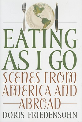 Eating as I Go: Scenes from America and Abroad - Friedensohn, Doris