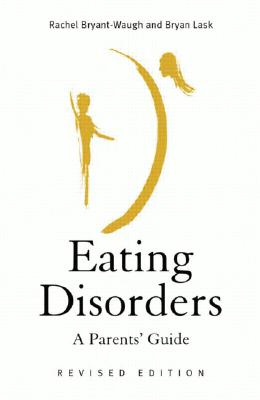 Eating Disorders: A Parents' Guide, Second Edition - Bryant-Waugh, Ra, and Lask, Bryan, and Bryant-Waugh Ra