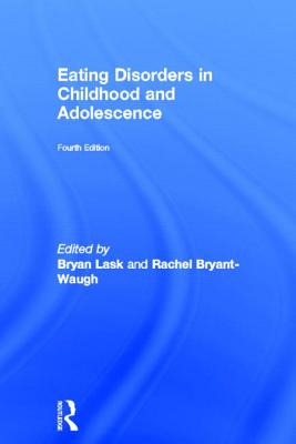 Eating Disorders in Childhood and Adolescence - Lask, Bryan (Editor), and Bryant-Waugh, Rachel (Editor)