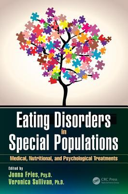 Eating Disorders in Special Populations: Medical, Nutritional, and Psychological Treatments - Fries, Jonna (Editor), and Sullivan, Veronica (Editor)