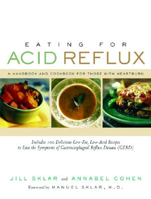 Eating for Acid Reflux: A Handbook and Cookbook for Those with Heartburn - Sklar, Jill, and Cohen, Annabel, and Sklar, Manuel (Foreword by)