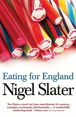 Eating for England: The Delights and Eccentricities of the British at Table - Slater, Nigel