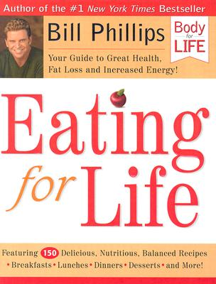 Eating for Life: Your Guide to Great Health, Fat Loss and Increased Energy! - Phillips, Bill