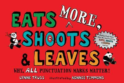 Eats More, Shoots & Leaves: Why, All Punctuation Marks Matter! - Truss, Lynne