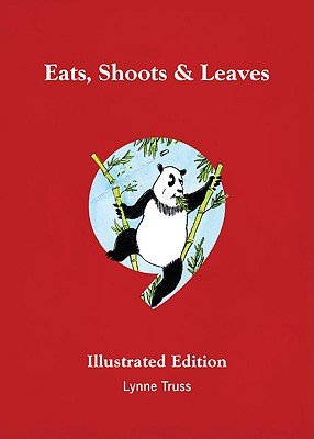 Eats, Shoots & Leaves: The Zero Tolerance Approach to Punctuation: Illustrated Edition - Truss, Lynne