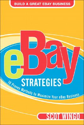 Ebay? Strategies: 10 Proven Methods to Maximize Your Ebay Business - Wingo, Scot