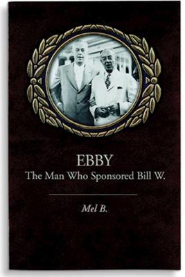 Ebby: The Man Who Sponsored Bill W. - Mel B