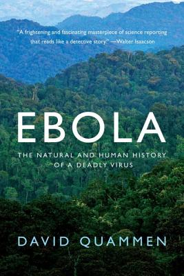 Ebola: The Natural and Human History of a Deadly Virus - Quammen, David