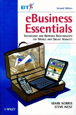 Ebusiness Essentials: Technology and Network Requirements for Mobile and Online Markets - Norris, Mark, and West, Steve