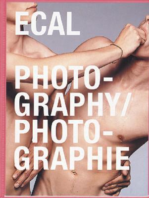 Ecal Photography/Photographie - Van Lamsweerde, Inez (Photographer), and Belin, Valerie (Photographer), and Fabrizio, Leo (Photographer)