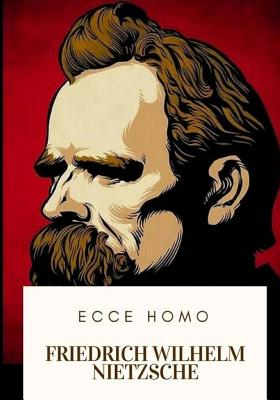 Ecce Homo - Nietzsche, Friedrich Wilhelm, and Cohn, Paul V (Translated by), and Ludovici, Anthony M (Translated by)