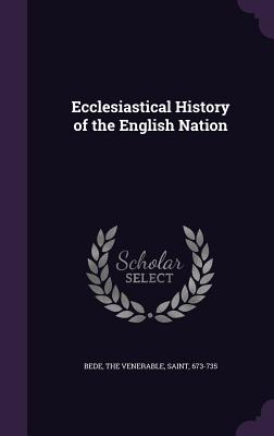 Ecclesiastical History of the English Nation - Bede, The Venerable Saint (Creator)