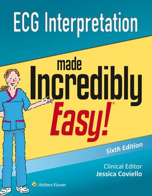ECG Interpretation Made Incredibly Easy - Lippincott Williams & Wilkins