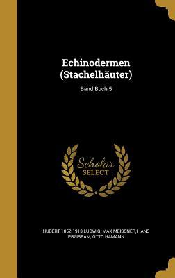 Echinodermen (Stachelhauter); Band Buch 5 - Ludwig, Hubert 1852-1913, and Meissner, Max, and Przibram, Hans