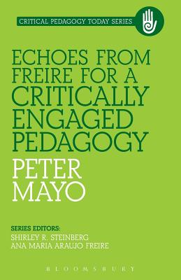 Echoes from Freire for a Critically Engaged Pedagogy - Mayo, Peter