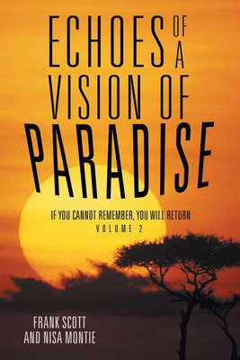 Echoes of a Vision of Paradise Volume 2: If You Cannot Remember, You Will Return - Scott, Frank, and Montie, Nisa
