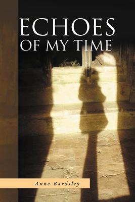 Echoes of My Time - Bardsley, Anne
