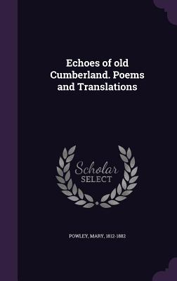 Echoes of Old Cumberland. Poems and Translations - Powley, Mary
