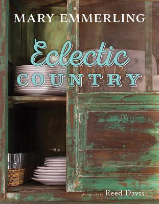 Eclectic Country - Emmerling, Mary, and Davis, Reed (Photographer)