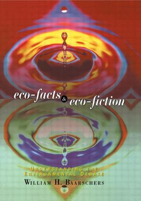 Eco-Facts and Eco-Fiction - Baarschers, William H