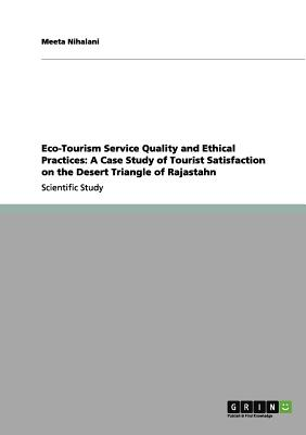 Eco-Tourism Service Quality and Ethical Practices: A Case Study of Tourist Satisfaction on the Desert Triangle of Rajastahn - Nihalani, Meeta